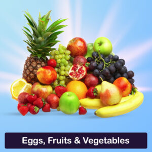Eggs, Fruits & Vegetables
